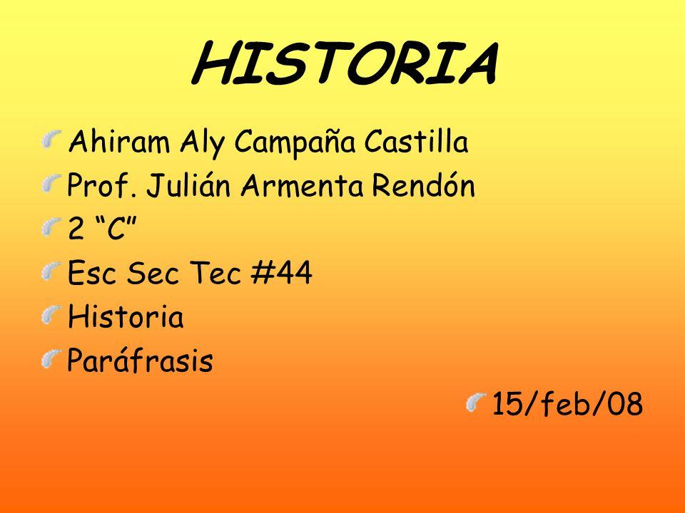 HISTORIA Ahiram Aly Campaña Castilla Prof. Julián Armenta Rendón 2 C