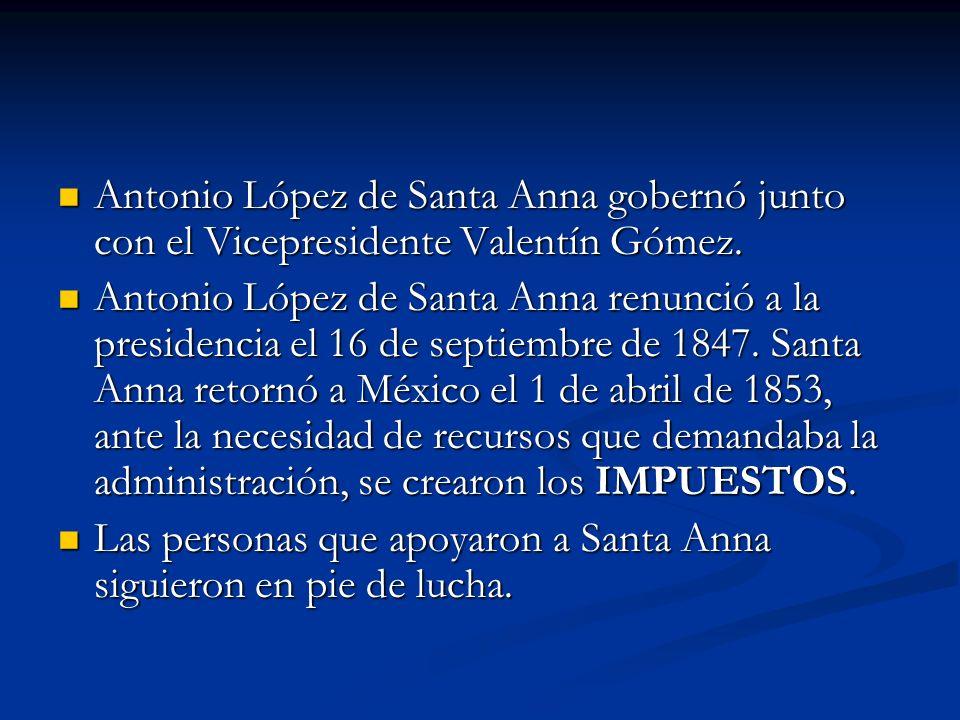Antonio López de Santa Anna gobernó junto con el Vicepresidente Valentín Gómez.
