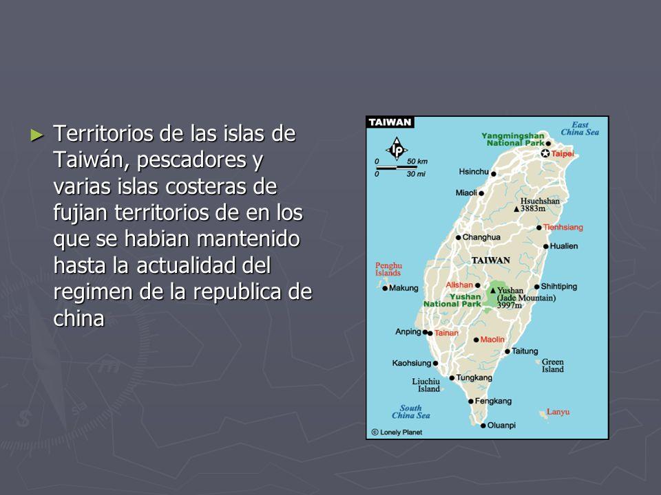 Territorios de las islas de Taiwán, pescadores y varias islas costeras de fujian territorios de en los que se habian mantenido hasta la actualidad del regimen de la republica de china