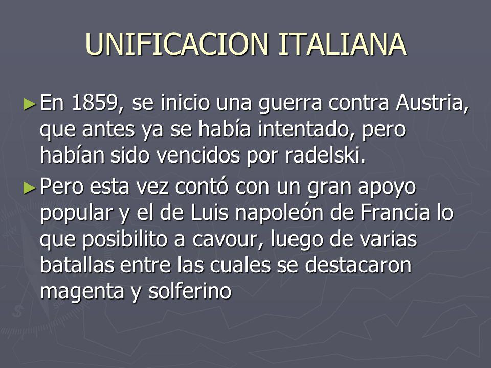 UNIFICACION ITALIANA En 1859, se inicio una guerra contra Austria, que antes ya se había intentado, pero habían sido vencidos por radelski.