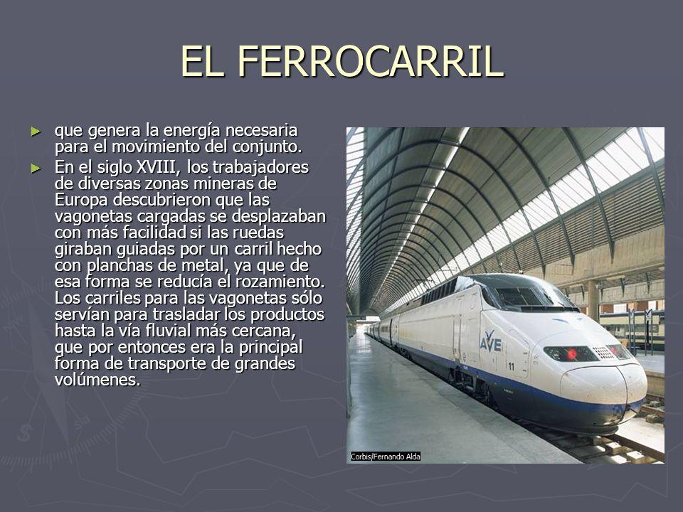 EL FERROCARRIL que genera la energía necesaria para el movimiento del conjunto.