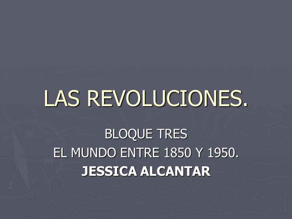 BLOQUE TRES EL MUNDO ENTRE 1850 Y 1950. JESSICA ALCANTAR