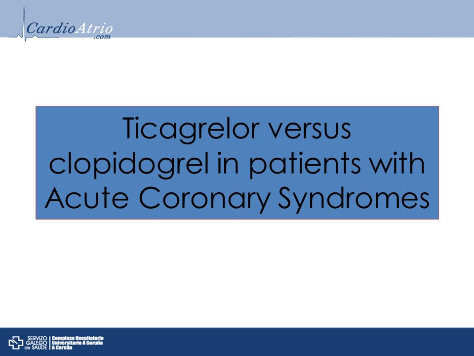 Ticagrelor versus clopidogrel in patients with Acute Coronary Syndromes