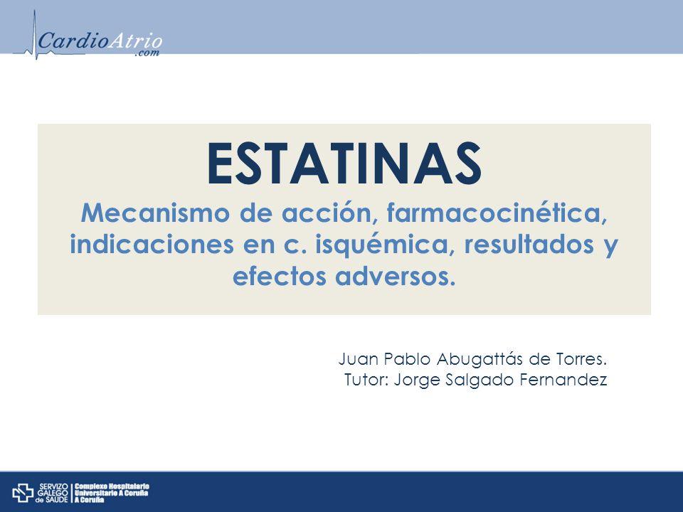 ESTATINAS Mecanismo de acción, farmacocinética, indicaciones en c. isquémica, resultados y efectos adversos.