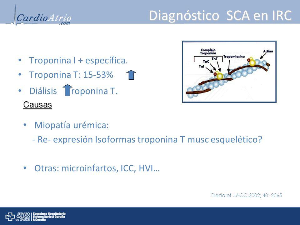 Diagnóstico SCA en IRC Troponina I + específica. Troponina T: 15-53%