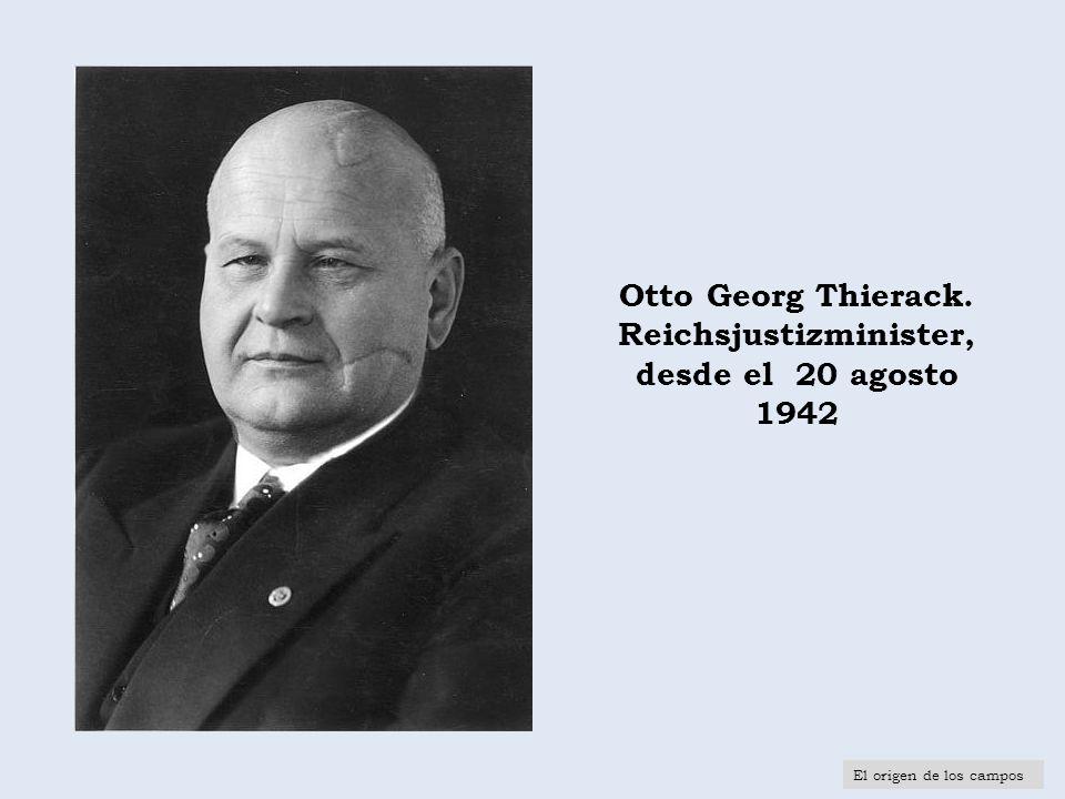 Otto Georg Thierack. Reichsjustizminister, desde el 20 agosto 1942