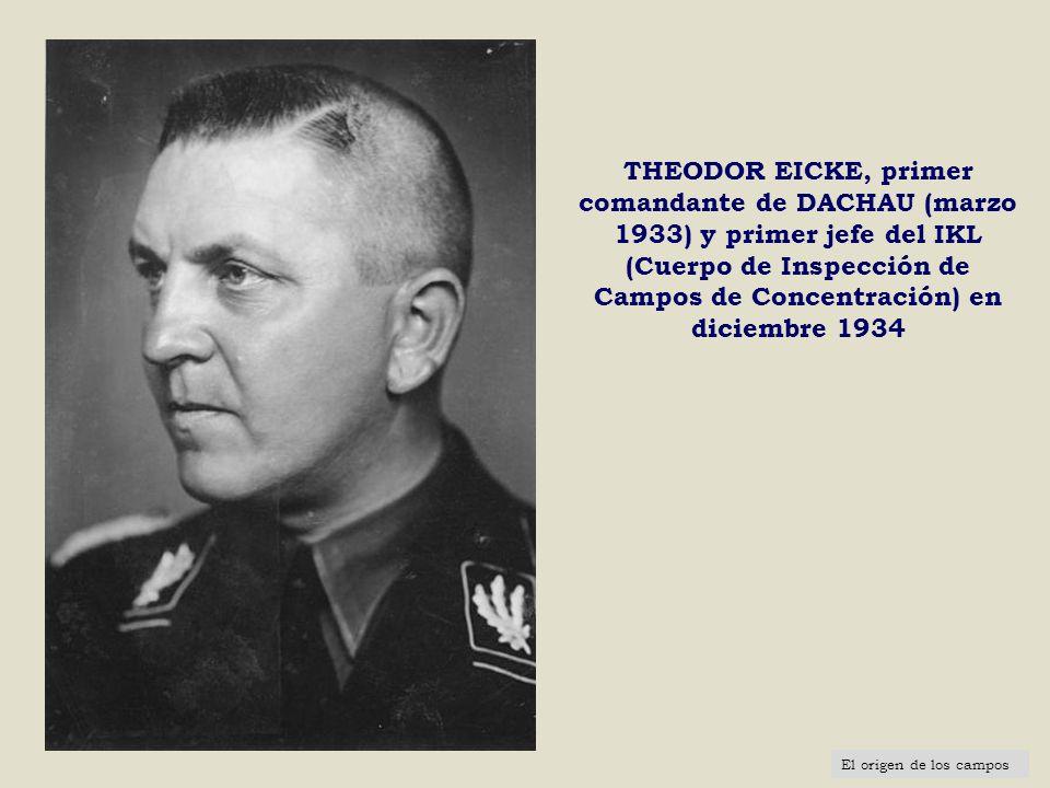 THEODOR EICKE, primer comandante de DACHAU (marzo 1933) y primer jefe del IKL (Cuerpo de Inspección de Campos de Concentración) en diciembre 1934