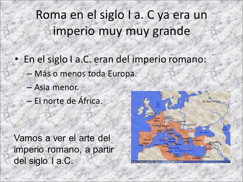Roma en el siglo I a. C ya era un imperio muy muy grande