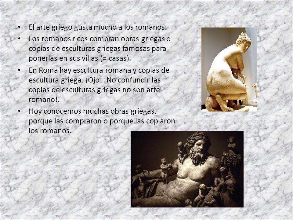 El arte griego gusta mucho a los romanos.