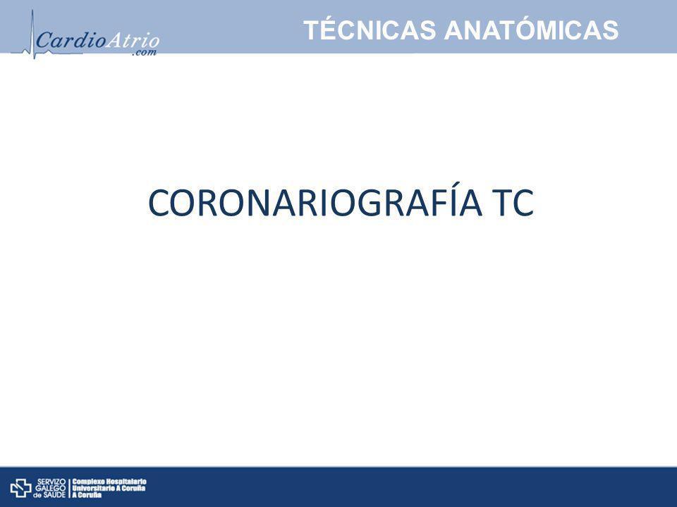 TÉCNICAS ANATÓMICAS CORONARIOGRAFÍA TC