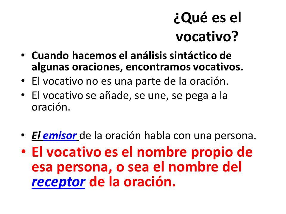 ¿Qué es el vocativo Cuando hacemos el análisis sintáctico de algunas oraciones, encontramos vocativos.