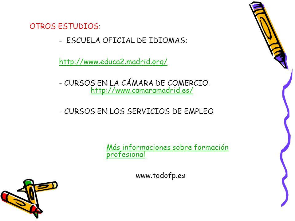 OTROS ESTUDIOS: - ESCUELA OFICIAL DE IDIOMAS: http://www.educa2.madrid.org/ - CURSOS EN LA CÁMARA DE COMERCIO.