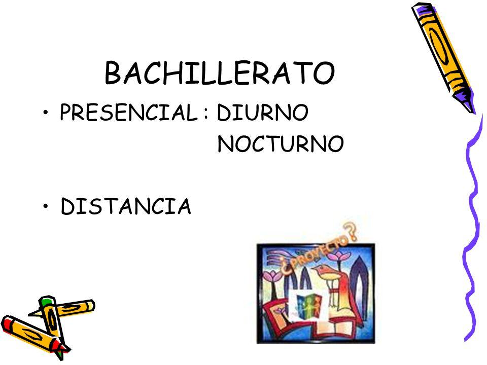 BACHILLERATO PRESENCIAL : DIURNO NOCTURNO DISTANCIA