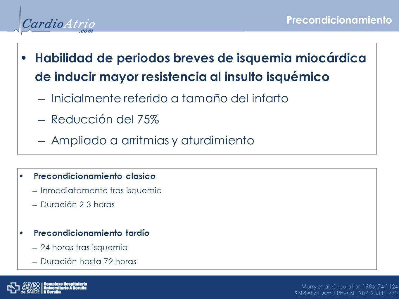 Precondicionamiento Habilidad de periodos breves de isquemia miocárdica de inducir mayor resistencia al insulto isquémico.
