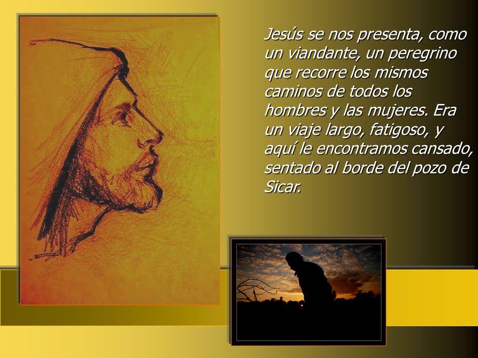 Jesús se nos presenta, como un viandante, un peregrino que recorre los mismos caminos de todos los hombres y las mujeres.