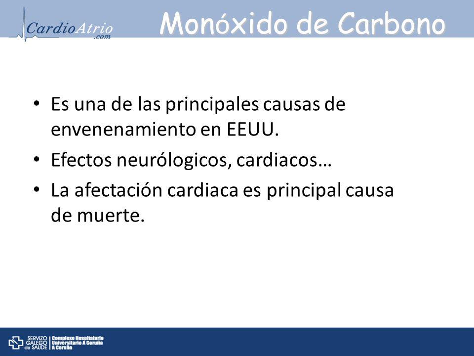 Monóxido de Carbono Es una de las principales causas de envenenamiento en EEUU. Efectos neurólogicos, cardiacos…