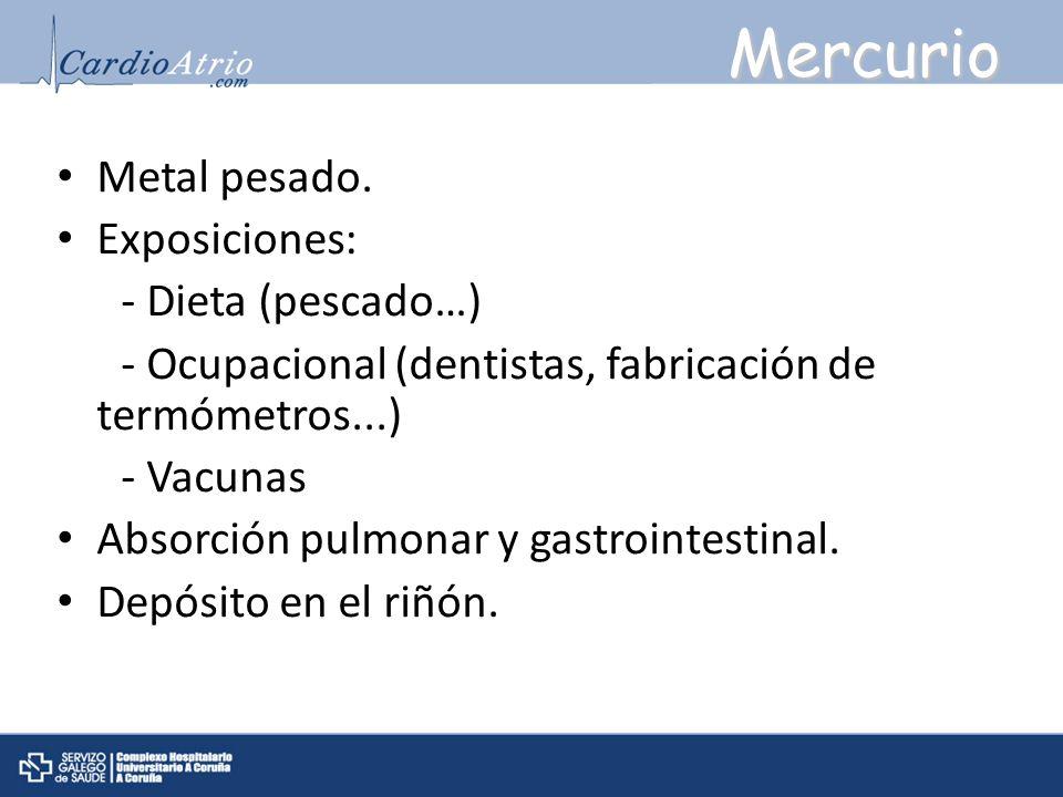 Mercurio Metal pesado. Exposiciones: - Dieta (pescado…)