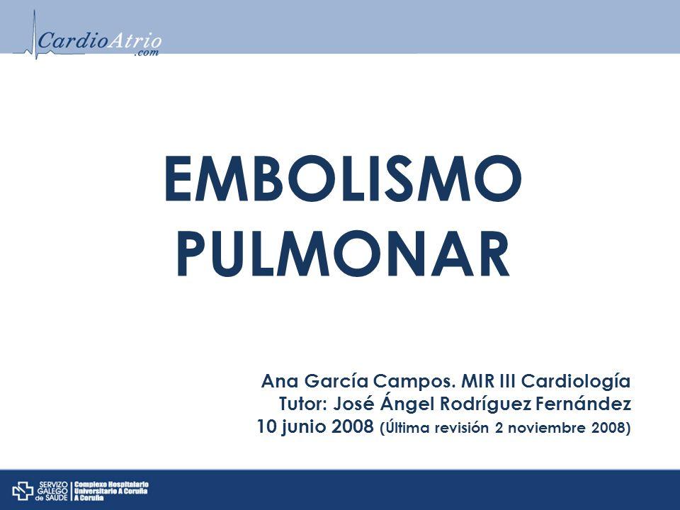 EMBOLISMO PULMONAR Ana García Campos. MIR III Cardiología