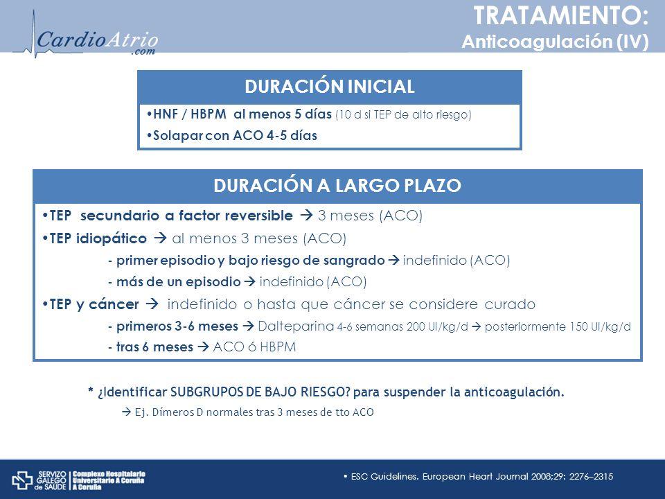 TRATAMIENTO: Anticoagulación (IV) DURACIÓN INICIAL