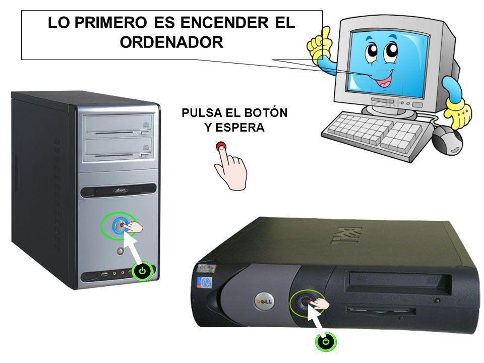 LO PRIMERO ES ENCENDER EL ORDENADOR