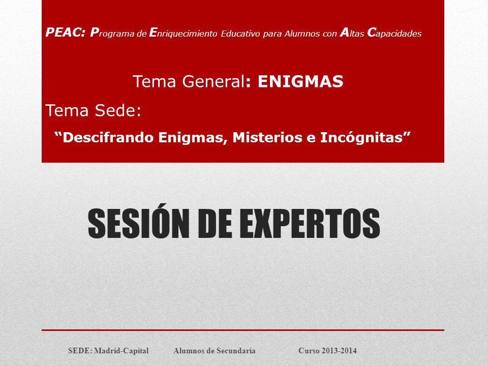 SESIÓN DE EXPERTOS Tema General: ENIGMAS Tema Sede: