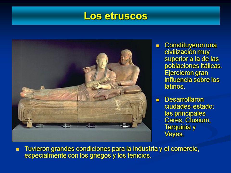 Los etruscos Constituyeron una civilización muy superior a la de las poblaciones itálicas. Ejercieron gran influencia sobre los latinos.
