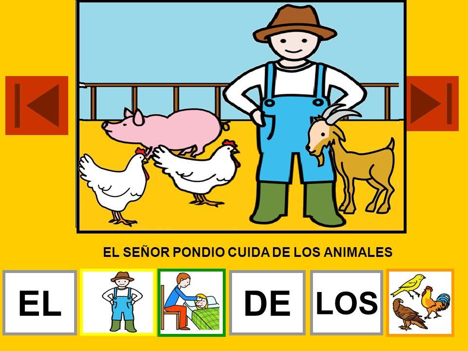 EL SEÑOR PONDIO CUIDA DE LOS ANIMALES