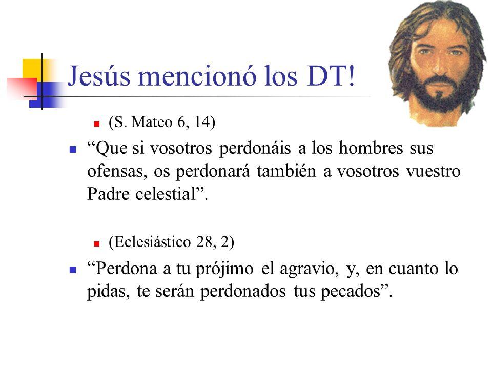 Jesús mencionó los DT! (S. Mateo 6, 14)