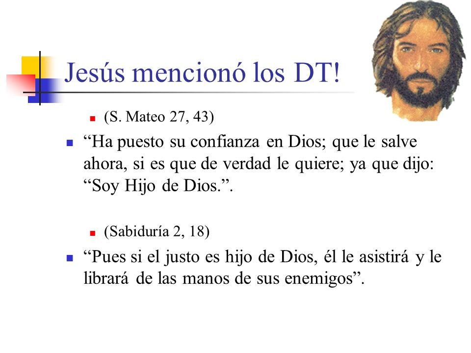 Jesús mencionó los DT!(S. Mateo 27, 43)
