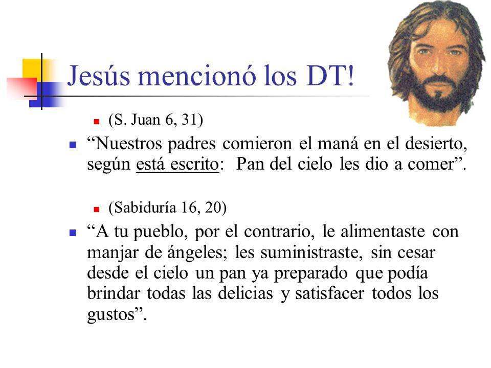 Jesús mencionó los DT!(S. Juan 6, 31) Nuestros padres comieron el maná en el desierto, según está escrito: Pan del cielo les dio a comer .