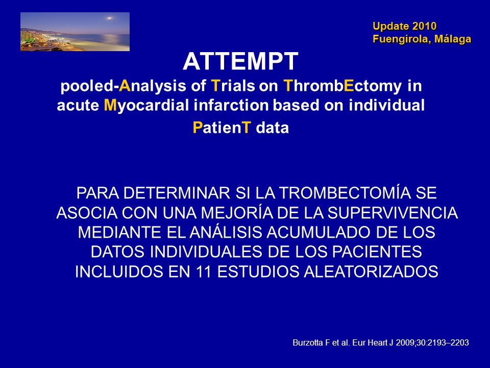 Update 2010Fuengirola, Málaga. ATTEMPT pooled-Analysis of Trials on ThrombEctomy in acute Myocardial infarction based on individual PatienT data.