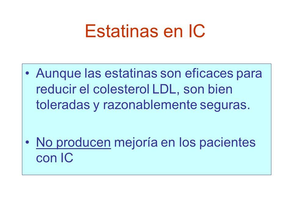 Estatinas en IC Aunque las estatinas son eficaces para reducir el colesterol LDL, son bien toleradas y razonablemente seguras.
