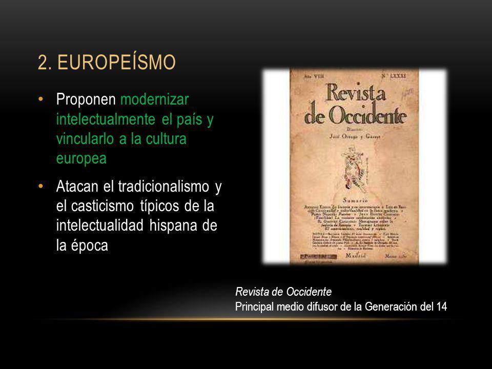 2. Europeísmo Proponen modernizar intelectualmente el país y vincularlo a la cultura europea.