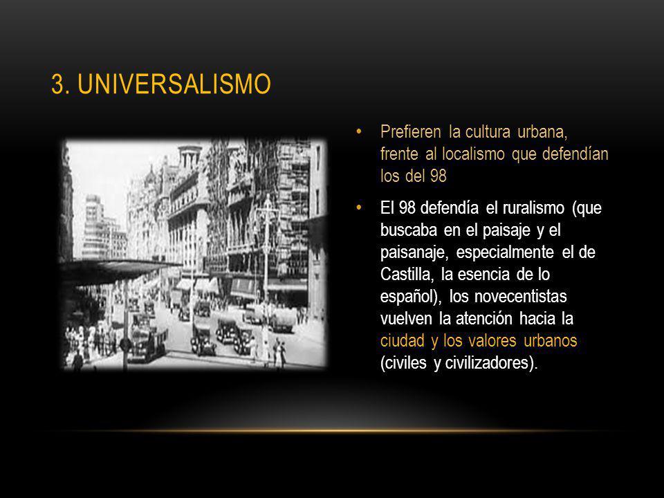3. universalismo Prefieren la cultura urbana, frente al localismo que defendían los del 98.