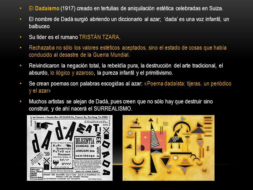 El Dadaísmo (1917) creado en tertulias de aniquilación estética celebradas en Suiza.