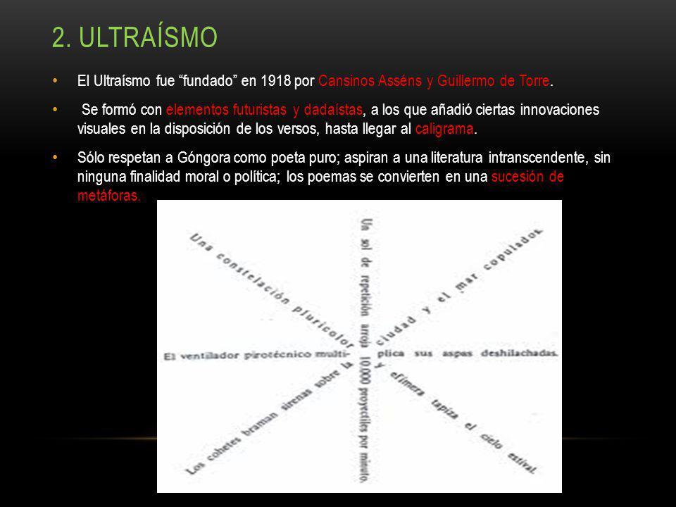 2. Ultraísmo El Ultraísmo fue fundado en 1918 por Cansinos Asséns y Guillermo de Torre.