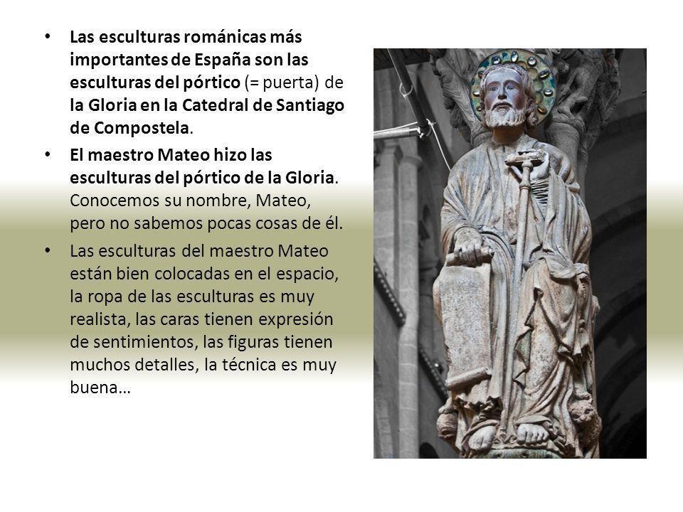 Las esculturas románicas más importantes de España son las esculturas del pórtico (= puerta) de la Gloria en la Catedral de Santiago de Compostela.