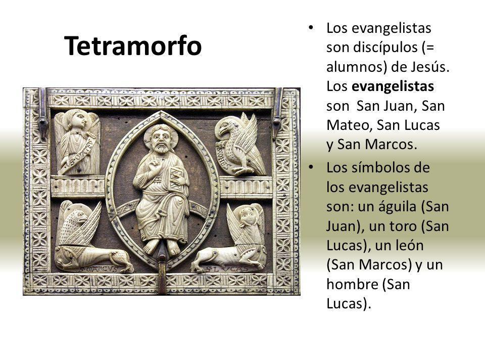 Tetramorfo Los evangelistas son discípulos (= alumnos) de Jesús. Los evangelistas son San Juan, San Mateo, San Lucas y San Marcos.