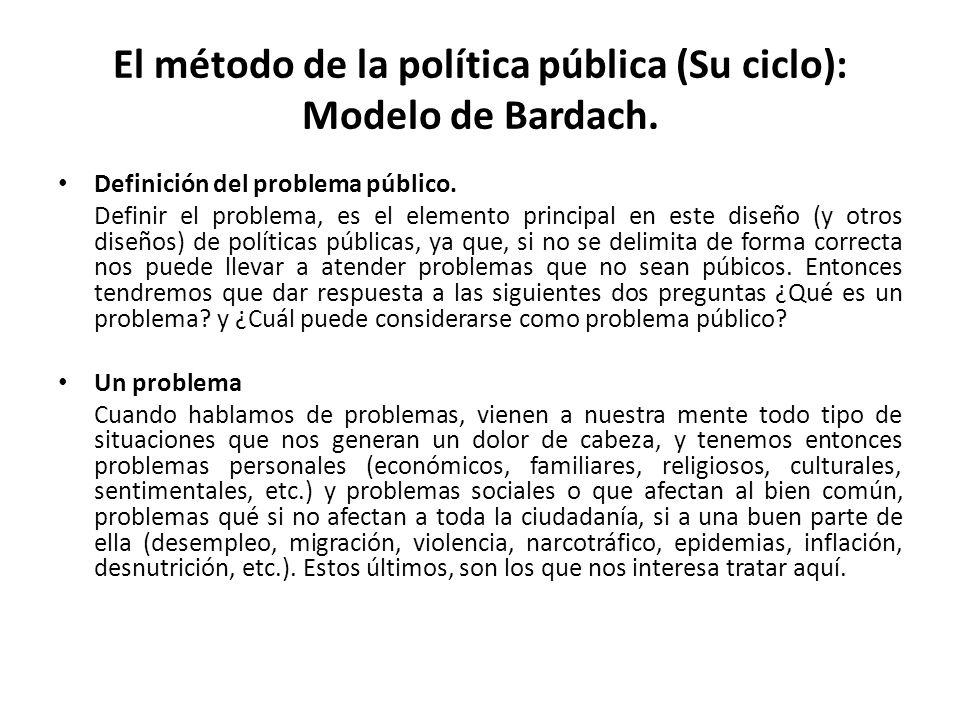 El método de la política pública (Su ciclo): Modelo de Bardach.