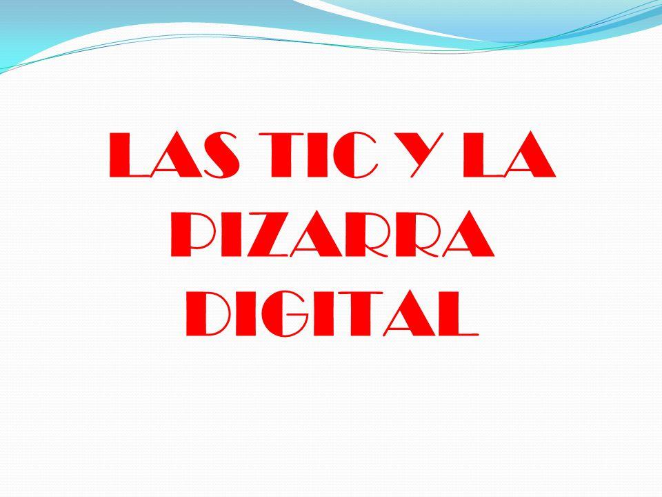 LAS TIC Y LA PIZARRA DIGITAL