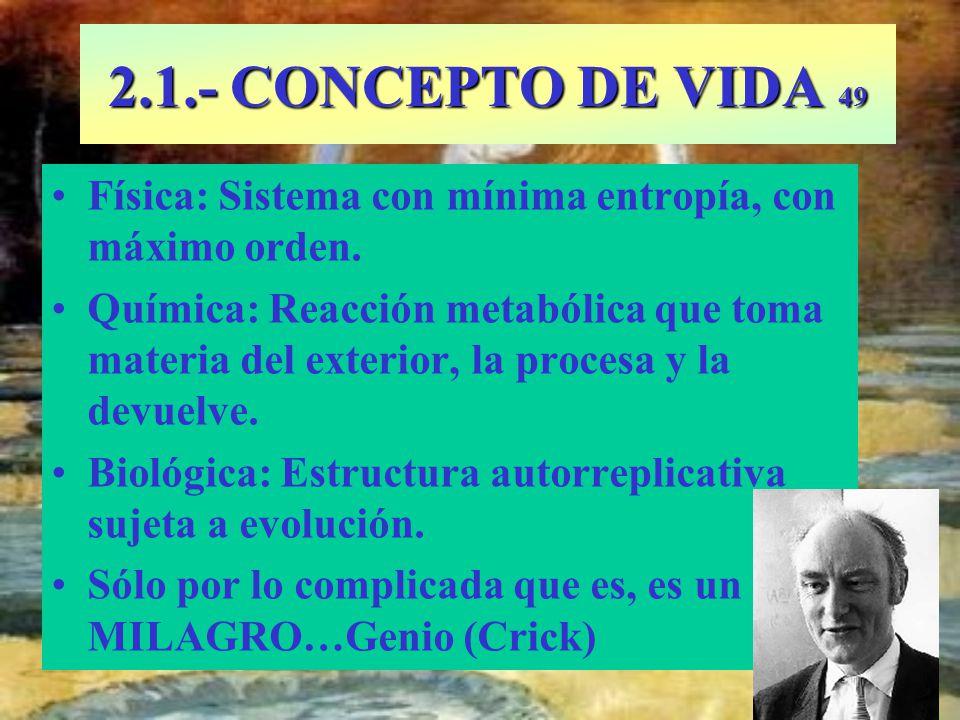 2.1.- CONCEPTO DE VIDA 49 Física: Sistema con mínima entropía, con máximo orden.
