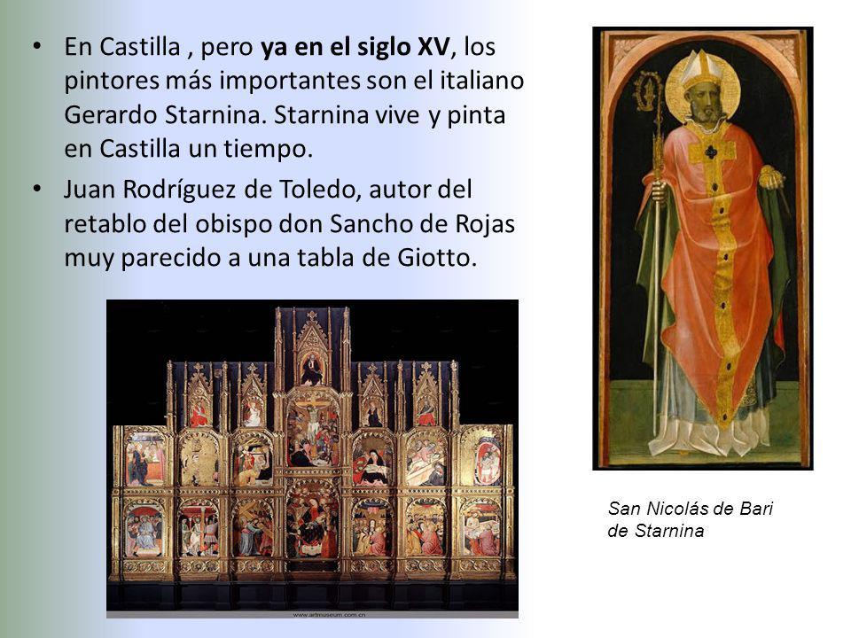 En Castilla , pero ya en el siglo XV, los pintores más importantes son el italiano Gerardo Starnina. Starnina vive y pinta en Castilla un tiempo.