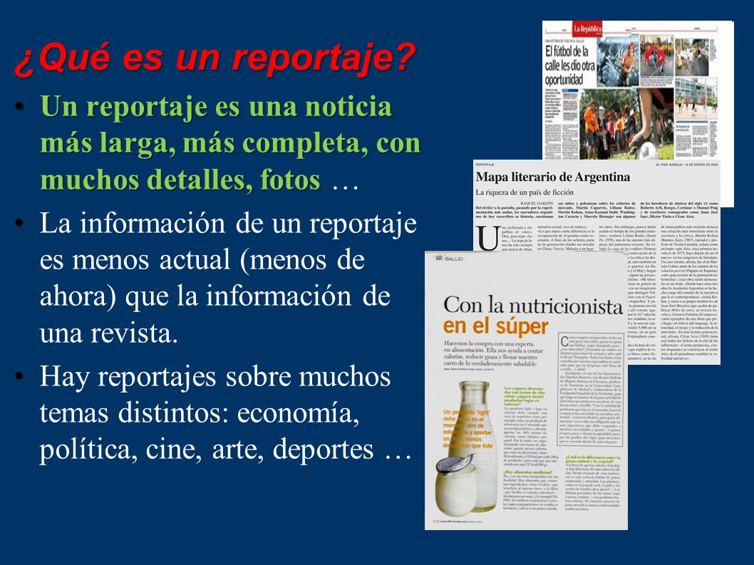 ¿Qué es un reportaje Un reportaje es una noticia más larga, más completa, con muchos detalles, fotos …