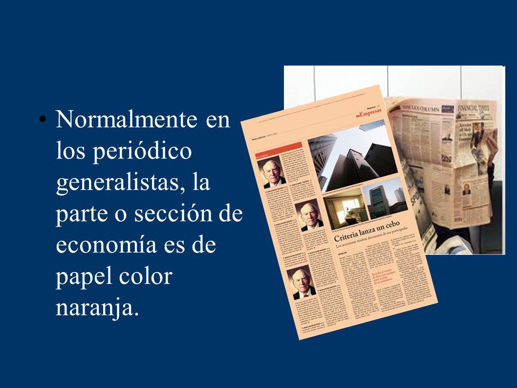 Normalmente en los periódico generalistas, la parte o sección de economía es de papel color naranja.