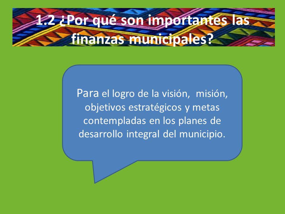 1.2 ¿Por qué son importantes las finanzas municipales