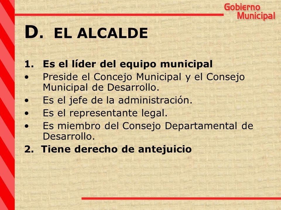 D. EL ALCALDE Es el líder del equipo municipal