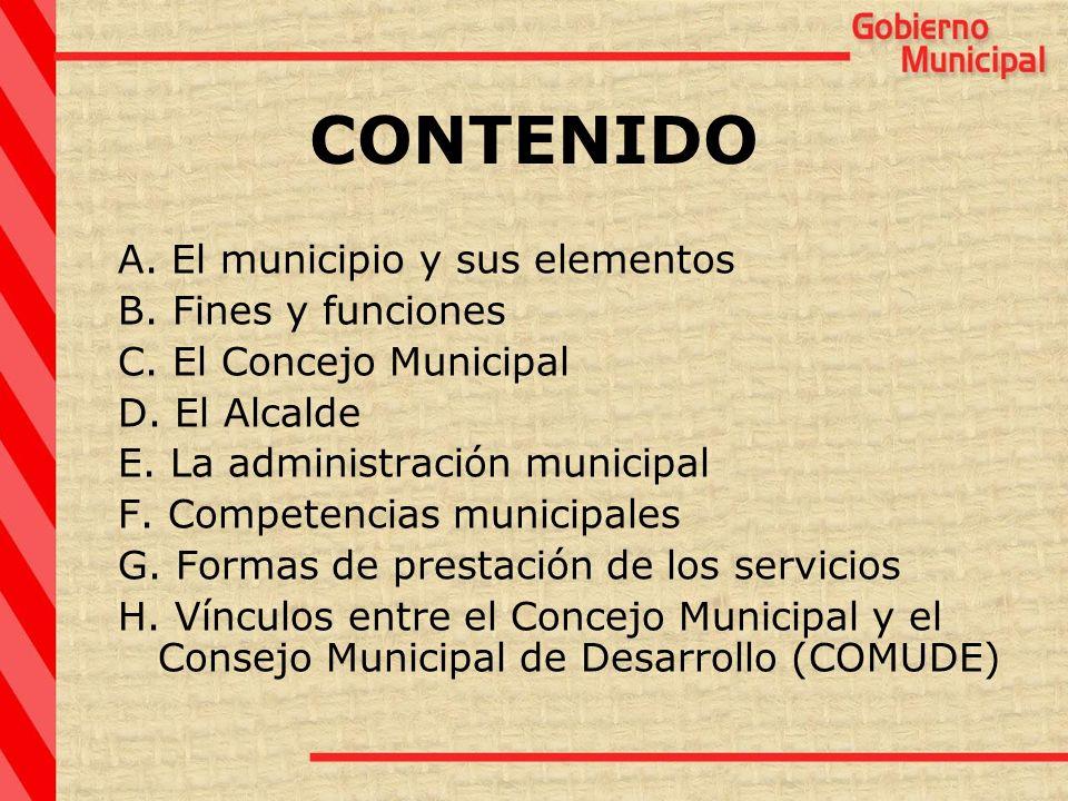 CONTENIDO A. El municipio y sus elementos B. Fines y funciones