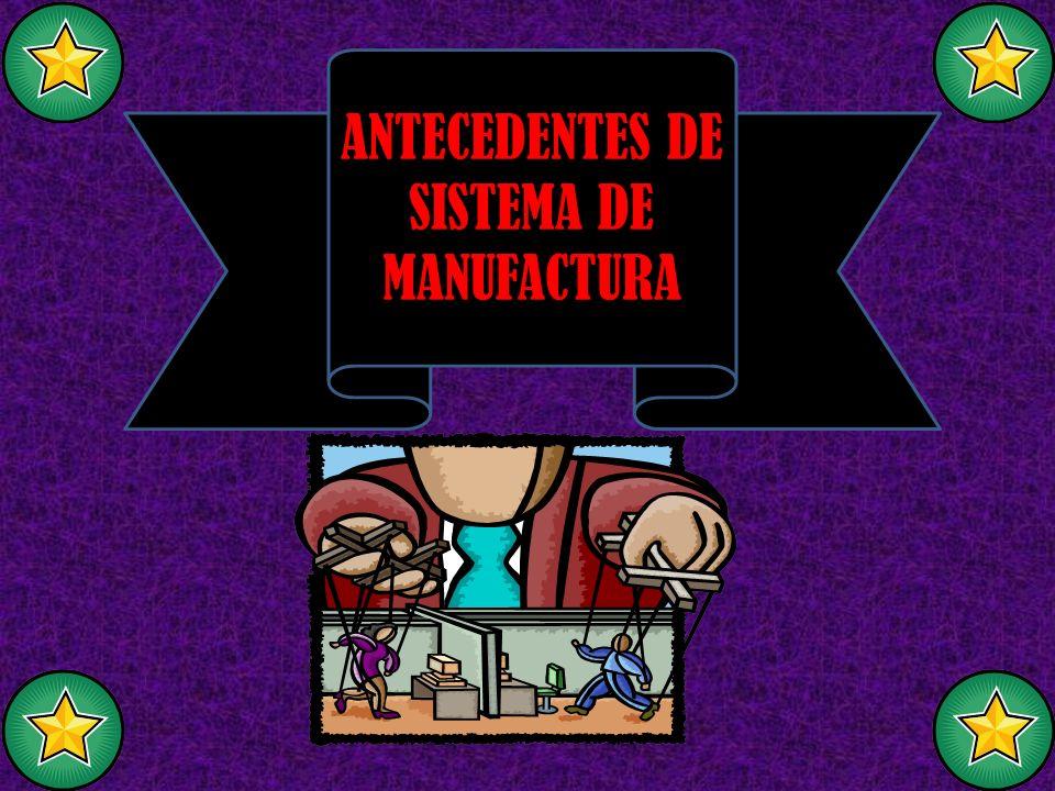 ANTECEDENTES DE SISTEMA DE MANUFACTURA