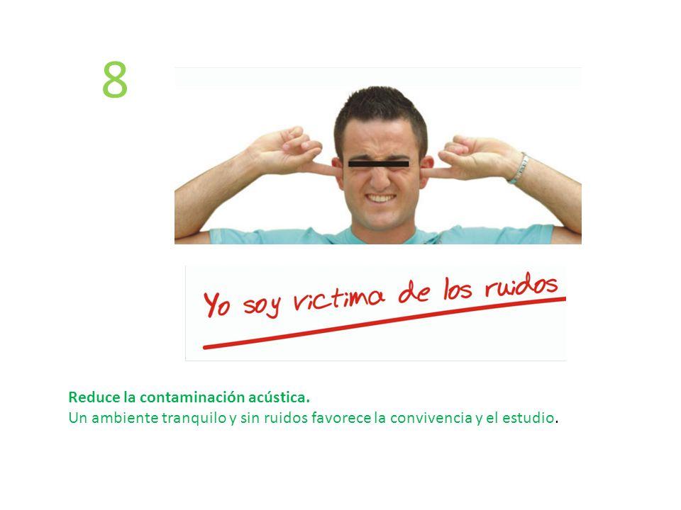 8 Reduce la contaminación acústica.