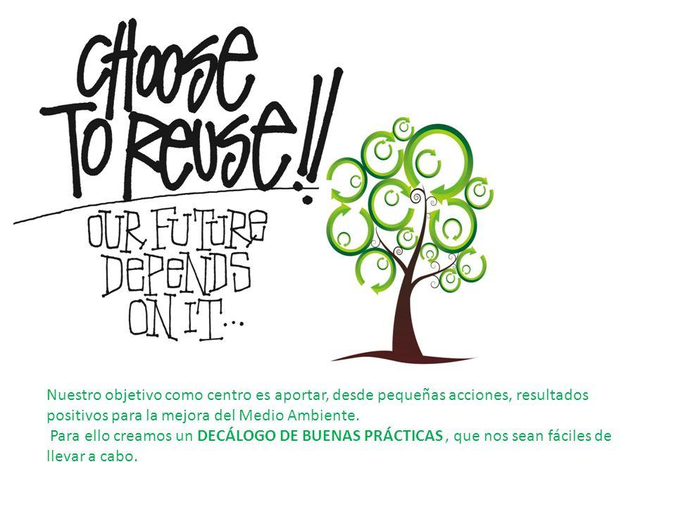 Nuestro objetivo como centro es aportar, desde pequeñas acciones, resultados positivos para la mejora del Medio Ambiente.